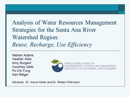 Analysis of Water Resources Management Strategies for the Santa Ana River Watershed Region: Reuse, Recharge, Use Efficiency Nathan Adams Heather Allen.