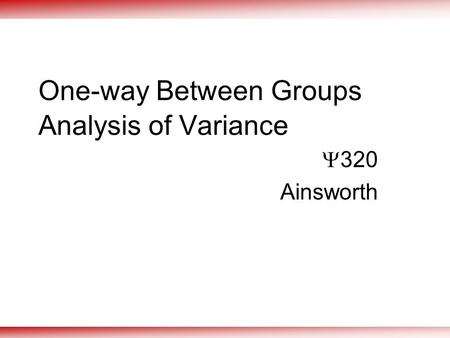 One-way Between Groups Analysis of Variance