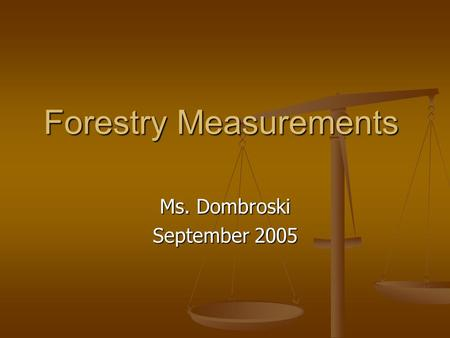 Forestry Measurements Ms. Dombroski September 2005.