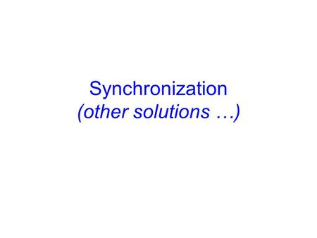 Synchronization (other solutions …). Announcements Assignment 2 is graded Project 1 is due today.