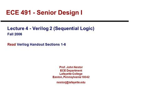 Prof. John Nestor ECE Department Lafayette College Easton, Pennsylvania 18042 ECE 491 - Senior Design I Lecture 4 - Verilog 2 (Sequential.