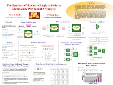 Weikang Qian The Synthesis of Stochastic Logic to Perform Multivariate Polynomial Arithmetic Abstract Ph.D. Student, University of Minnesota Marc D. Riedel.