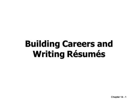 Chapter 14 - 1 Building Careers and Writing Résumés.