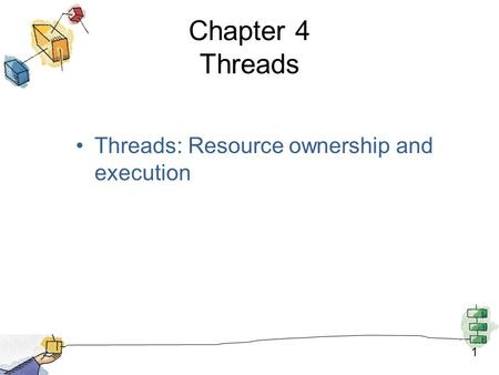 1 Chapter 4 Threads Threads: Resource ownership and execution.