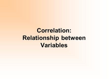 Correlation: Relationship between Variables. Statistical Relationships versus Deterministic Relationships Deterministic: if we know the value of one variable,
