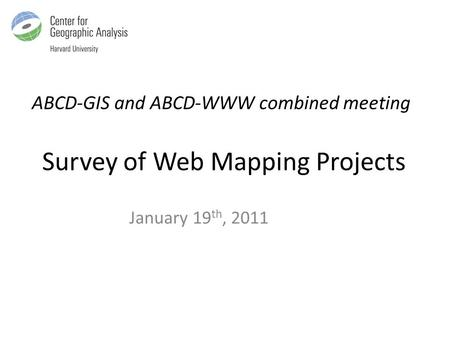 ABCD-GIS and ABCD-WWW combined meeting Survey of Web Mapping Projects January 19 th, 2011.