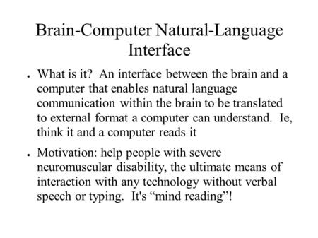 Brain-Computer Natural-Language Interface ● What is it? An interface between the brain and a computer that enables natural language communication within.