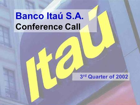 1 Banco Itaú S.A. Conference Call 3 rd Quarter of 2002.