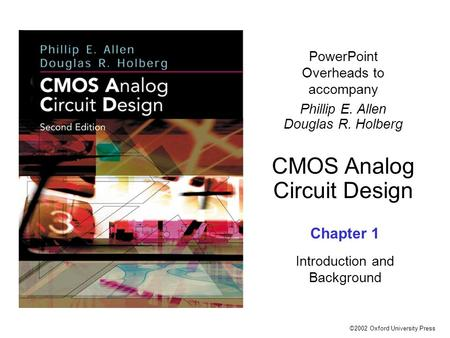 ©2002 Oxford University Press PowerPoint Overheads to accompany Phillip E. Allen Douglas R. Holberg CMOS Analog Circuit Design Chapter 1 Introduction and.