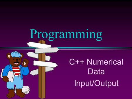 C++ Numerical Data Input/Output Programming. COMP 102 Prog Fundamentals I:C++ Numerical Data, Input/Output /Slide 2 Rules for Division l C++ treats integers.