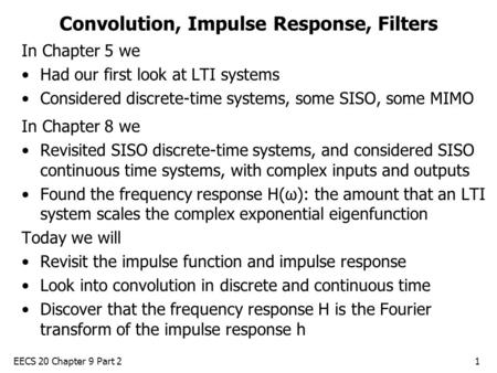 EECS 20 Chapter 9 Part 21 Convolution, Impulse Response, Filters In Chapter 5 we Had our first look at LTI systems Considered discrete-time systems, some.