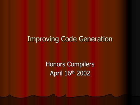 Improving Code Generation Honors Compilers April 16 th 2002.