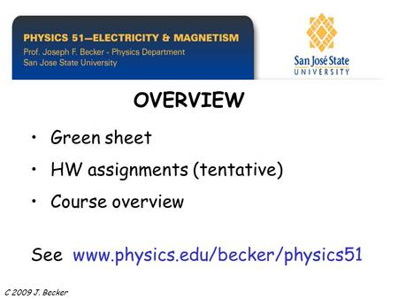 Green sheet HW assignments (tentative) Course overview See www.physics.edu/becker/physics51 OVERVIEW C 2009 J. Becker.