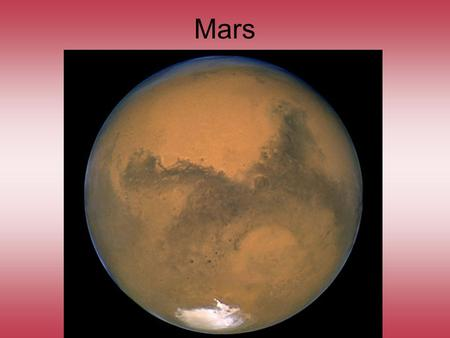 Mars. Some similarities between Mars & Earth Mars' Bulk Properties Mars has days & seasons like Earth.