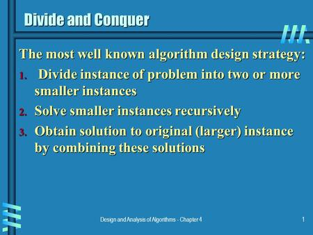Design and Analysis of Algorithms - Chapter 41 Divide and Conquer The most well known algorithm design strategy: 1. Divide instance of problem into two.