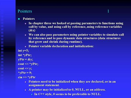 Pointers 1 Pointers Pointers  In chapter three we looked at passing parameters to functions using call by value, and using call by reference, using reference.