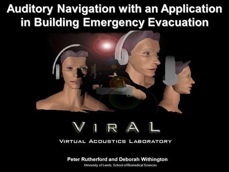 Auditory Navigation with an Application in Building Emergency Evacuation Peter Rutherford and Deborah Withington University of Leeds, School of Biomedical.