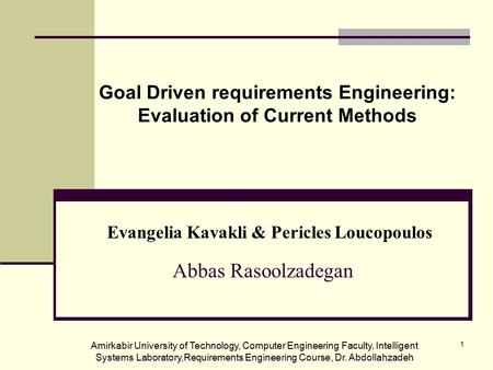 Amirkabir University of Technology, Computer Engineering Faculty, Intelligent Systems Laboratory,Requirements Engineering Course, Dr. Abdollahzadeh 1 Goal.