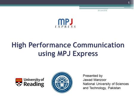 High Performance Communication using MPJ Express 1 Presented by Jawad Manzoor National University of Sciences and Technology, Pakistan 29 June 2015.