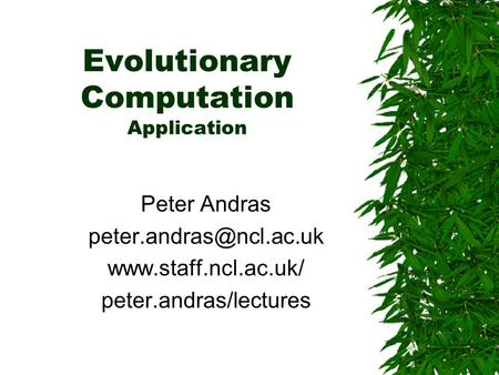 Evolutionary Computation Application Peter Andras  peter.andras/lectures.