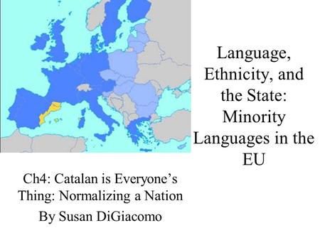 Language, Ethnicity, and the State: Minority Languages in the EU Ch4: Catalan is Everyone's Thing: Normalizing a Nation By Susan DiGiacomo.