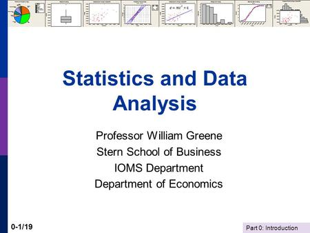 Part 0: Introduction 0-1/19 Statistics and Data Analysis Professor William Greene Stern School of Business IOMS Department Department of Economics.