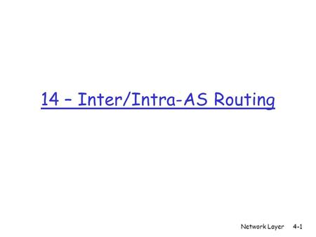 14 – Inter/Intra-AS Routing Network Layer4-1. Network Layer4-2 Hierarchical Routing scale: with 200 million destinations: r can't store all dest's in.