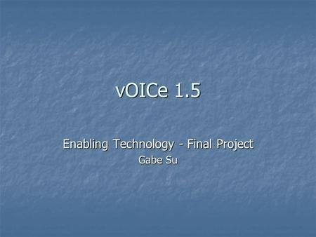 VOICe 1.5 Enabling Technology - Final Project Gabe Su.