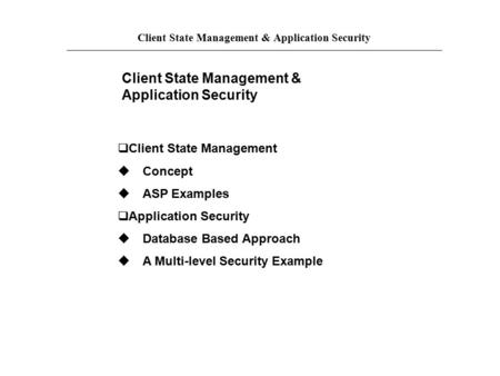 Client State Management & Application Security  Client State Management  Concept  ASP Examples  Application Security  Database Based Approach 