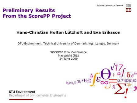 Preliminary Results From the ScorePP Project Hans-Christian Holten Lützhøft and Eva Eriksson DTU Environment, Technical University of Denmark, Kgs. Lyngby,