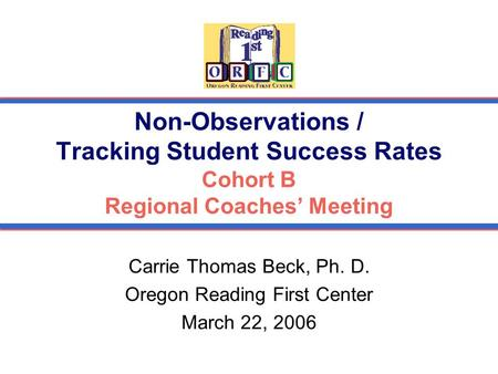 Carrie Thomas Beck, Ph. D. Oregon Reading First Center March 22, 2006