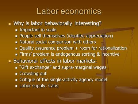 Labor economics Why is labor behaviorally interesting? Why is labor behaviorally interesting? Important in scale Important in scale People sell themselves.