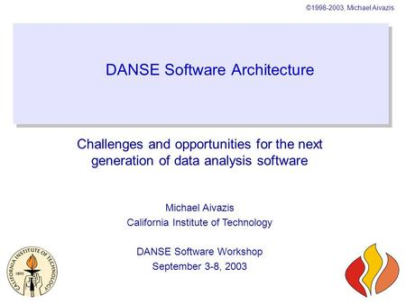 ©1998-2003, Michael Aivazis DANSE Software Architecture Challenges and opportunities for the next generation of data analysis software Michael Aivazis.