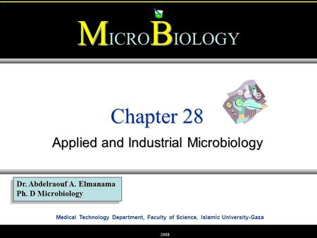 Medical Technology Department, Faculty of Science, Islamic University-Gaza MB M ICRO B IOLOGY Dr. Abdelraouf A. Elmanama Ph. D Microbiology 2008 Chapter.