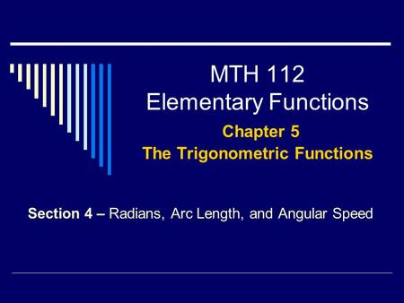 MTH 112 Elementary Functions Chapter 5 The Trigonometric Functions Section 4 – Radians, Arc Length, and Angular Speed.