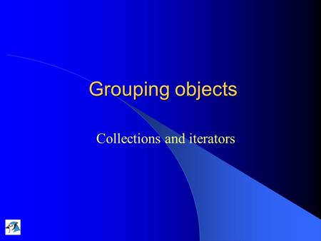 Grouping objects Collections and iterators. 04/11/2004Lecture 4: Grouping Objects2 Main concepts to be covered Collections Loops Iterators Arrays.
