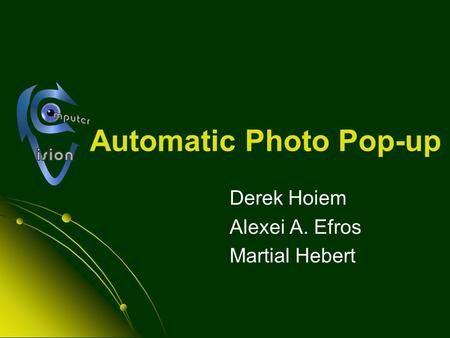 Automatic Photo Pop-up Derek Hoiem Alexei A. Efros Martial Hebert.