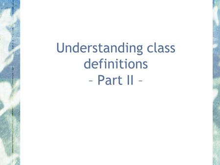 Understanding class definitions – Part II –. Objects First with Java - A Practical Introduction using BlueJ, © David J. Barnes, Michael Kölling Main.