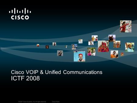 © 2007 Cisco Systems, Inc. All rights reserved.Cisco Public 1 Cisco VOIP & Unified Communications ICTF 2008.