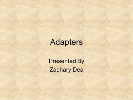 Adapters Presented By Zachary Dea. Definition A pattern found in class diagrams in which you are able to reuse an 'adaptee' class by providing a class,