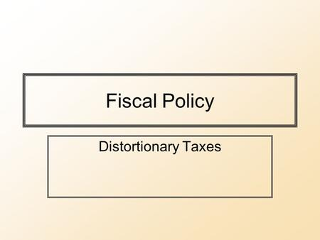 Fiscal Policy Distortionary Taxes. The Data Information on Government Budgets is typically available from Treasury/Finance Ministry. –IMF Government Finance.