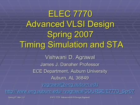Spring 07, Mar 1, 6 ELEC 7770: Advanced VLSI Design (Agrawal) 1 ELEC 7770 Advanced VLSI Design Spring 2007 Timing Simulation and STA Vishwani D. Agrawal.