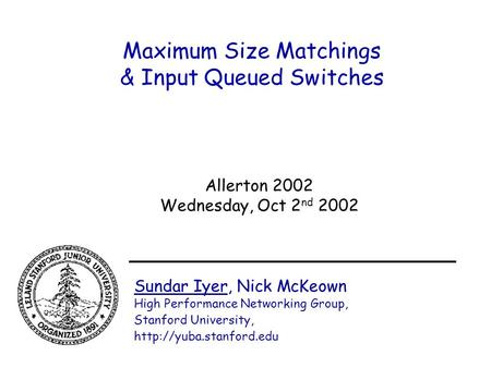 Maximum Size Matchings & Input Queued Switches Sundar Iyer, Nick McKeown High Performance Networking Group, Stanford University,