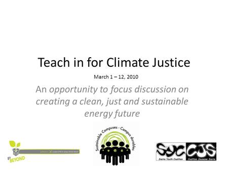 Teach in for Climate Justice An opportunity to focus discussion on creating a clean, just and sustainable energy future March 1 – 12, 2010.