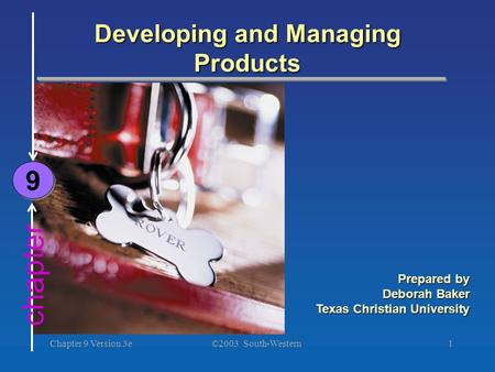 ©2003 South-Western Chapter 9 Version 3e1 Developing and Managing Products Prepared by Deborah Baker Texas Christian University chapter 9 9.