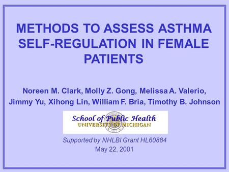 METHODS TO ASSESS ASTHMA SELF-REGULATION IN FEMALE PATIENTS Noreen M. Clark, Molly Z. Gong, Melissa A. Valerio, Jimmy Yu, Xihong Lin, William F. Bria,