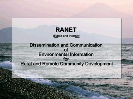 Who and what is RANET? What does RANET do? Core RANET principles and philosophies. Overview of Technologies –Satellite –Community FM –Other Where does.