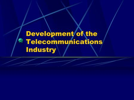 Development of the Telecommunications Industry. Early History initial telephone service Alexander Graham Bell.