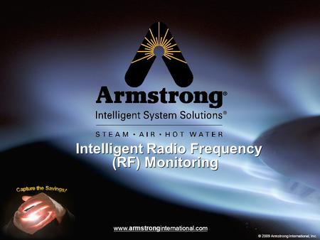 Intelligent Radio Frequency (RF) Monitoring © 2009 Armstrong International, Inc. www.armstronginternational.com.