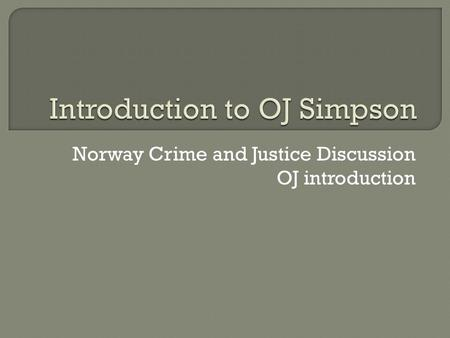Norway Crime and Justice Discussion OJ introduction.